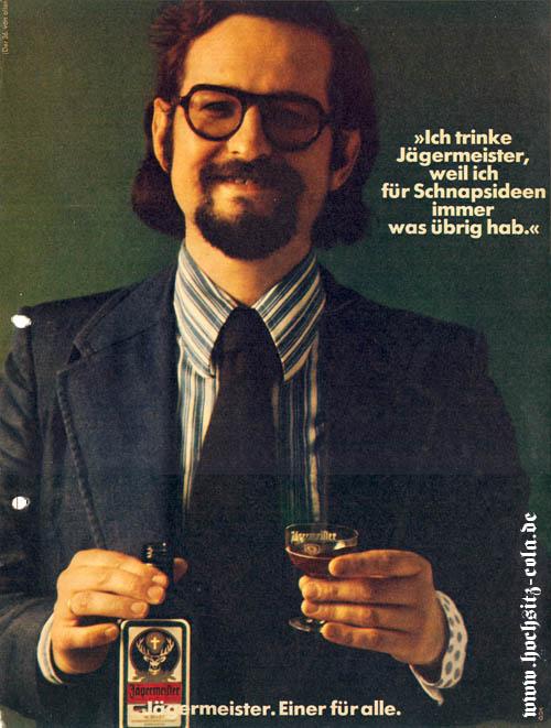 Ich trinke Jägermeister, weil ich für Schnapsideen immer was übrig hab.
