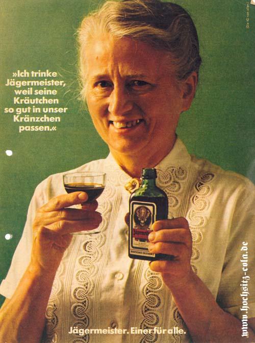 Ich trinke Jägermeister, weil seine Kräutchen so gut in unser Kränzchen passen.