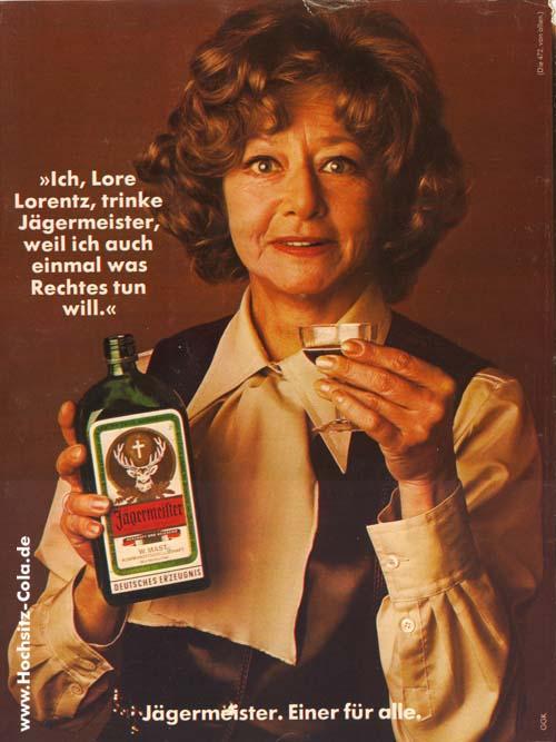 Ich, Lore Lorentz, trinke Jägermeister, weil ich auch einmal was Rechtes tun will (Anzeige)